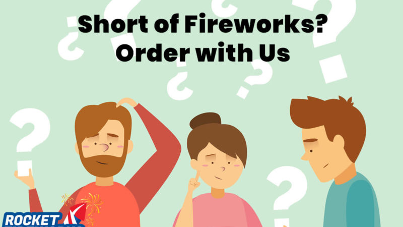 Short of Fireworks? Order with Us to Make your Experience a Memorable one
