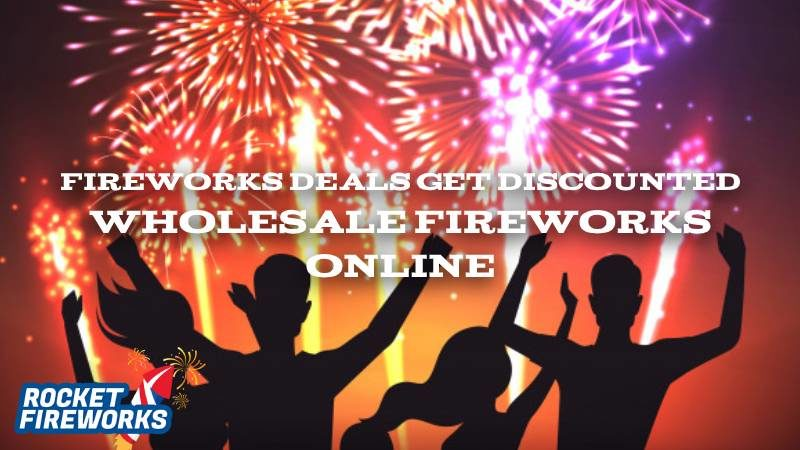 Fireworks Deals: Get Discounted Wholesale Fireworks Online
