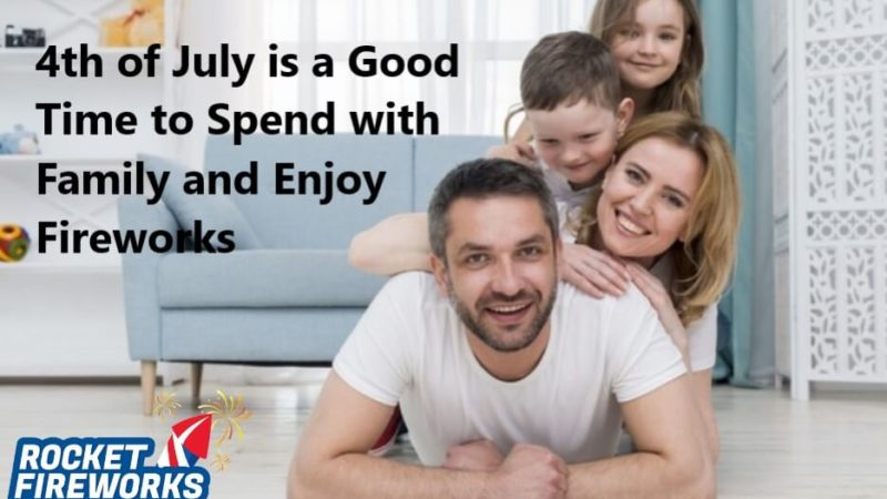 Wholesale Fireworks: 4th of July is a Good Time to Spend with Family and Enjoy Fireworks