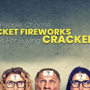 Why People Choose Rocket Fireworks Stores For Buying Crackers