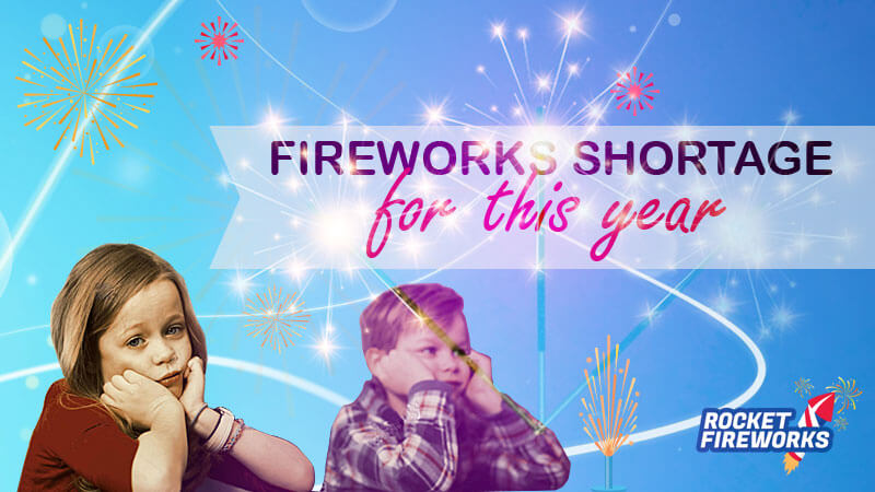 Fireworks Shortage For This Year 2021- Rocket Fireworks