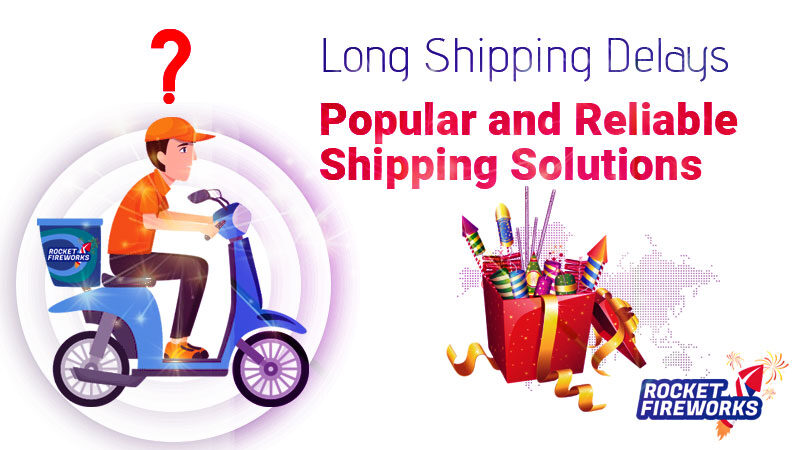 Long Shipping Delays: Popular and Reliable Shipping Solutions – Rocket Fireworks