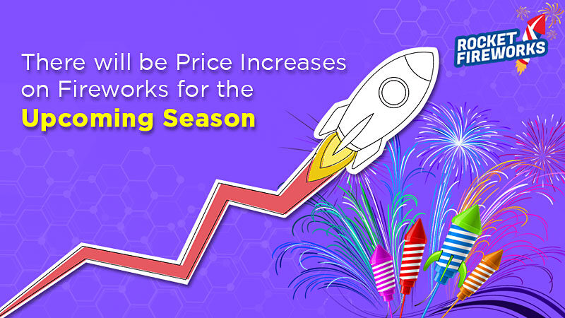 There will be Price Increases on Fireworks for the Upcoming Season – Rocket Fireworks