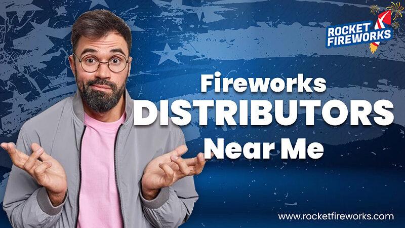 Fireworks Distributors Near Me – Rocket Fireworks